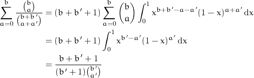 \begin{align*} \sum_{a = 0}^{b}\frac{\binom{b}{a}}{\binom{b+b'}{a+a'}} &= (b+b'+1)\sum_{a = 0}^{b}\binom{b}{a}\int_0^1 x^{b+b'-a-a'}(1-x)^{a+a'}\,\mathrm{d}x\\ &= (b+b'+1)\int_0^1 x^{b'-a'}(1-x)^{a'}\, \mathrm{d}x\\ &= \frac{b+b'+1}{(b'+1)\binom{b'}{a'}} \end{align*}